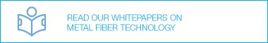 Read our whitepapers on metal fiber technology